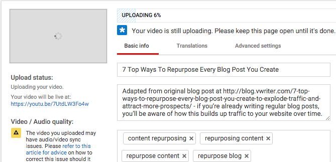 While your video is uploading to YouTube, set the title, description and tags based on the original blog post