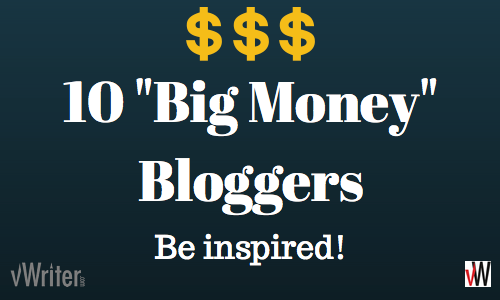 "Ten ""Big Money"" Bloggers... Be Inspired!"
