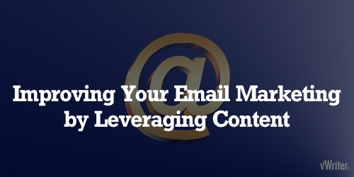 Improving Your Email Marketing by Leveraging Content