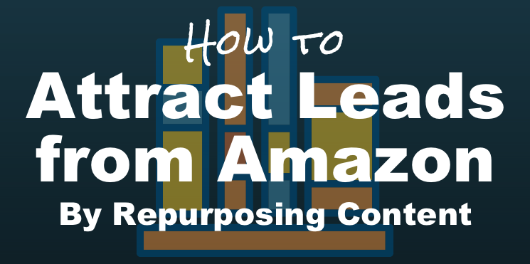 How to Attract Leads from Amazon by Repurposing Content