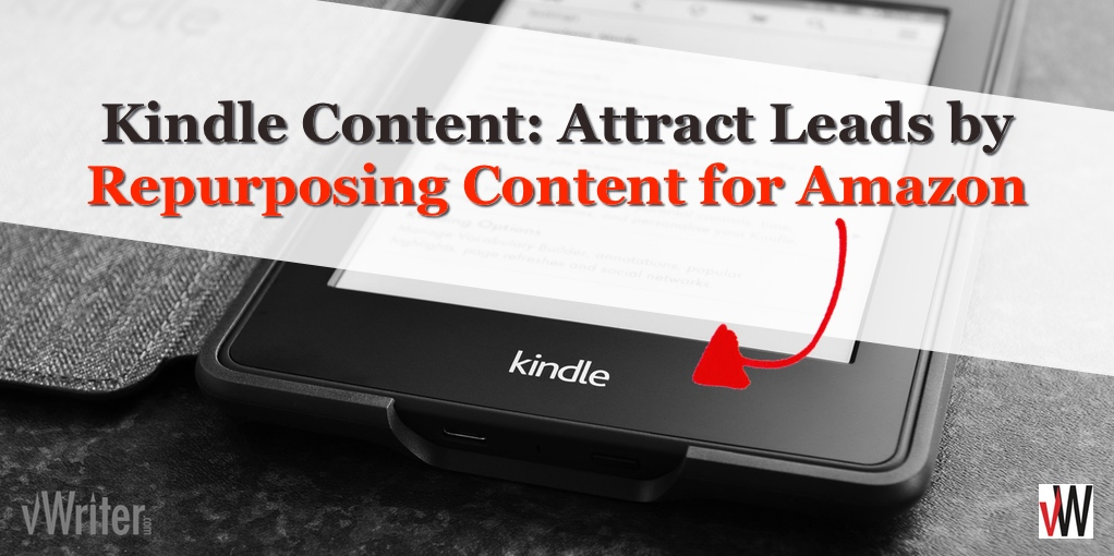 Kindle Content: Attract Leads by Repurposing Content for Amazon