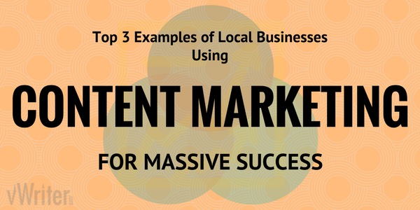 Top 3 examples of local businesses using content marketing for massive success