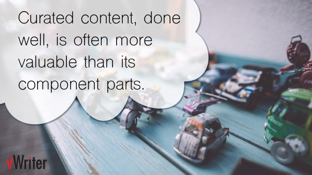 Curated content, done well, is often more valuable than its component parts